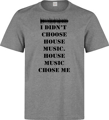 I Didn't Choose House music slogan men's (woman's available) grey t shirt