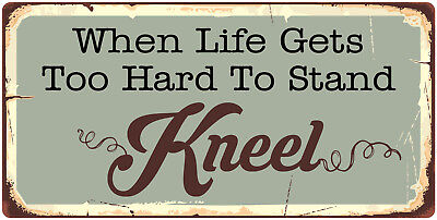 "1101HS When Life Gets Too Hard To Stand Kneel 5""x10"" Aluminum Hanging Sign"