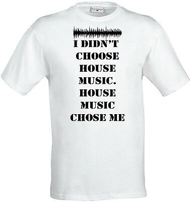 I didn't choose House music slogan men's (woman's available) t shirt white