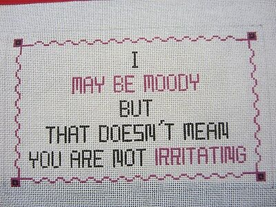 """Needlepoint Canvas """"I may be moody but that doesn't mean..."""" Hand Painted"""