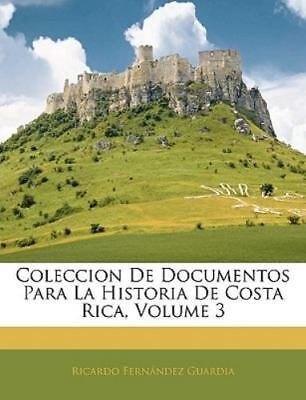 Coleccion De Documentos Para La Historia De Costa Rica, Volume 3 [Spanish Editio