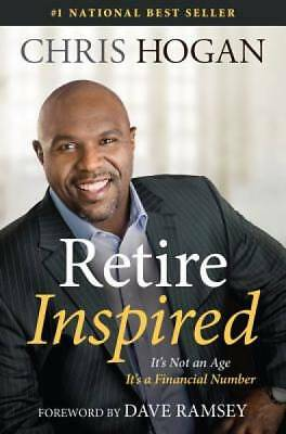 Retire Inspired: It's Not an Age, It's a Financial Number by Hogan, Chris