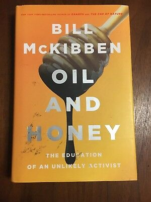 Oil and Honey : The Education of an Unlikely Activist by Bill McKibben (2013,...
