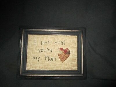 Primitive Framed Stitchery -quilt - I love the you're my mom