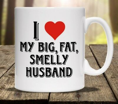 I LOVE MY FAT SMELLY HUSBAND PERSONALISED MUG cup tea ADD ANY NAME valentines