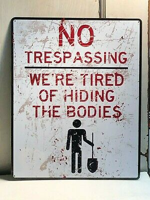 """""""No Trespassing We're Tired of Hiding the Bodies"""" 12 x 15 Metal Sign"""