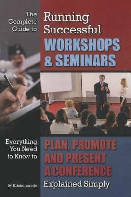 The Complete Guide to Running Successful Workshops & Seminars: Everything You Ne