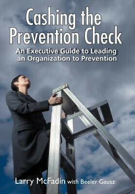 Cashing the Prevention Check: An Executive Guide to Leading an Organization to