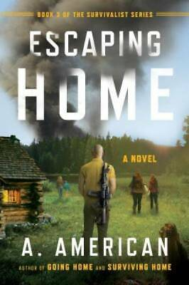 Escaping Home: A Novel (The Survivalist Series) by American, A.