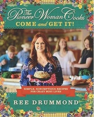 The Pioneer Woman Cooks - Come and Get It! : Simple, Scrumptious Recipes