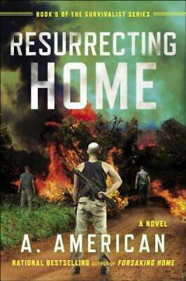 Resurrecting Home: A Novel (The Survivalist Series) by American, A.