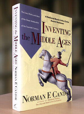 Inventing the Middle Ages : The Lives, Works, and Ideas of the Great Medievalist