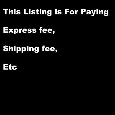 This Listing is For Paying  express fee, shipping fee, Etc
