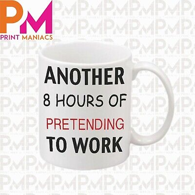 8 HOURS OF PRETENDING WORK OFFICE Fun Adult Novelty Fun HIS HER Gift Sarcastic