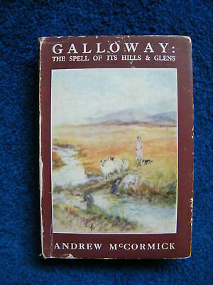 Galloway : The Spell of its Hills and Glens. Pub. 1947.