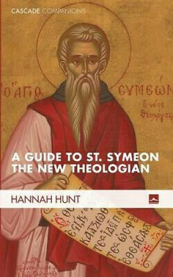 A Guide to St. Symeon the New Theologian (Cascade Companions) by Hannah Hunt.