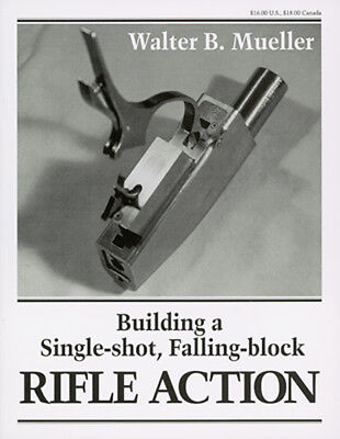 Building a Single Shot, Falling Block Rifle Action by Walter B. Mueller