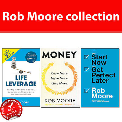 Rob Moore 3 Books Collection Pack Set Life Leverage,Money, Start Now Get Perfect