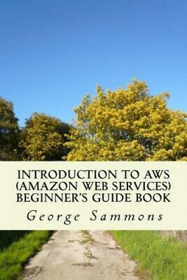 Introduction to Aws (Amazon Web Services) Beginner's Guide Book: Learning the