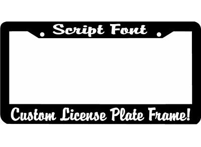 SCRIPT FONT CUSTOM TEXT PERSONALIZED CUSTOMIZED License Plate Frame holder