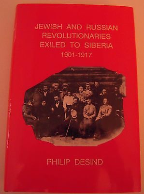 JEWISH AND RUSSIAN REVOLUTIONARIES EXILED TO SIBERIA, 1901-1917 by Philip Desind