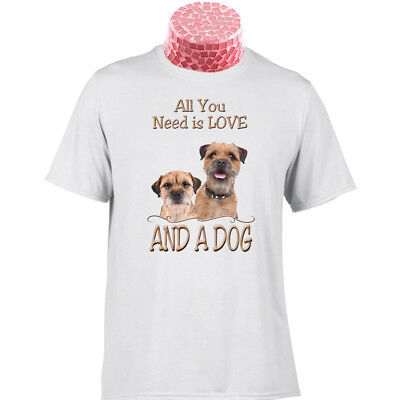 BORDER TERRIER T SHIRT All You Need Is Love And A Dog. can Be Personalised.