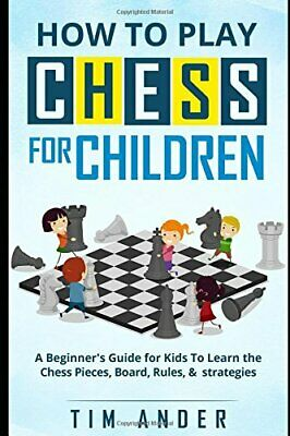 How to Play Chess for Children: A Beginner's Guide for Kids To Learn the ...
