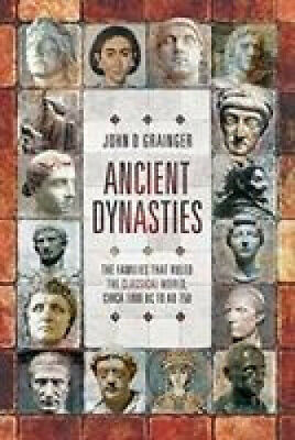 Ancient Dynasties: The Families that Ruled the Classical World, circa 1000 BC