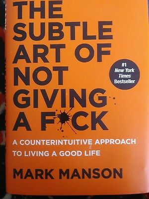 The Subtle Art of Not Giving a F*ck : A Counterintuitive Approach to Living a G…