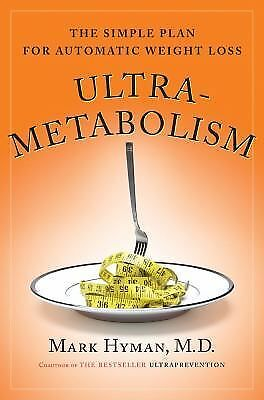 Ultra-Metabolism : The Simple Plan for Automatic Weight Loss by Mark Hyman...