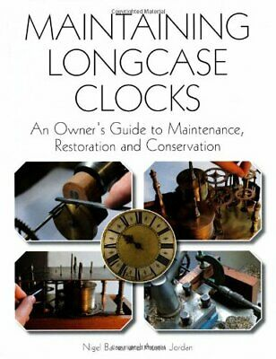 Maintaining Longcase Clocks: An Owner's Guide to Maintenance, Restoration ...