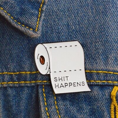 """Button Enamel Brooch Funny Lettering """"SHIT HAPPENS""""  White Roll Paper Pin Badge"""