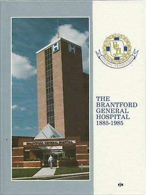 The Brantford General Hospital 1885-1985 History of Brantford Ontario