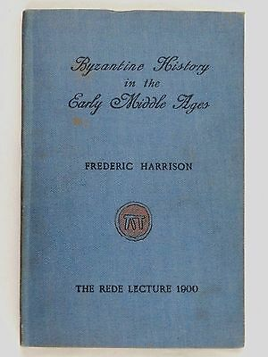 Antique Byzantine History in the Early Middle Ages  Rede Lecture 1900 F Harrison