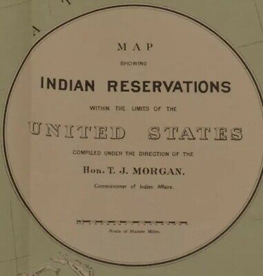 1890~T.J. Morgan~Map INDIAN RESERVATIONS within the UNITED STATES~OUTSTANDING