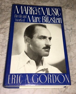 Mark the Music Life and Work of Marc Blitzstein Eric A. Gordon 1989 1st Edition
