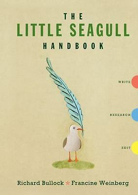 The Little Seagull Handbook by Richard Bullock; Francine Weinberg LCEB4