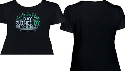 4e999caa3 Another Fine Day Ruined By Responsibility Womens T Shirt - Funny - 3379