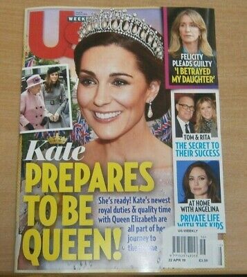 US Weekly magazine 22nd APR 2019 Kate prepares to be Queen +Tom & Rita, Felicity