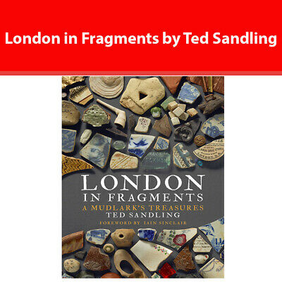 London in Fragments A Mudlark's Treasures by Ted Sandling Hardcover NEW