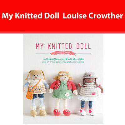 My Knitted Doll  Knitting patterns by Louise Crowther 12 adorable dolls PB NEW
