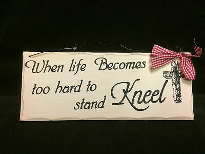 When Life Becomes Too Hard To Stand, KNEEL Wood Sign 10 x 4""