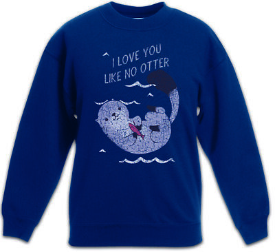 I Love You Like No Otter Kids Boys Girls Pullover Wedding Love Other Couple