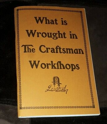Gustav Stickley Book: What is Wrought in the Craftsman Workshop * arts & crafts