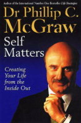 Self Matters Creating Your Life from the Inside Out by Dr. Phil McGraw (Paperbac