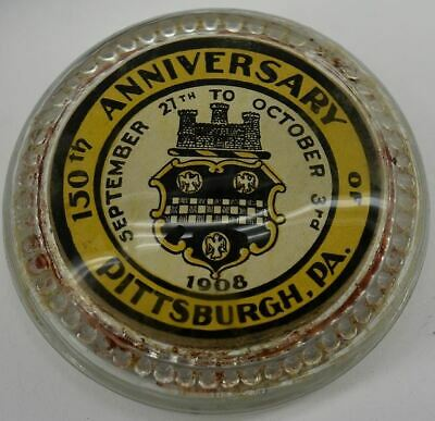 1026----1908 Pittsburgh PA 150th anniversary paperweight