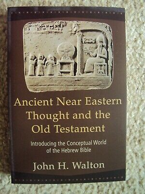 Ancient near Eastern Thought and the Old Testament : Introducing the Conceptual
