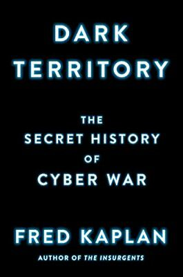 NEW - Dark Territory: The Secret History of Cyber War by Kaplan, Fred