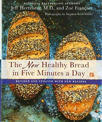 The New Healthy Bread in Five Minutes a Day: Revised and Updated with New Recipe