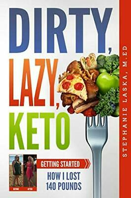 DIRTY LAZY KETO Getting Started How I Lost 140 Pounds